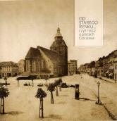 O Starym Rynku i katedrze sprzed pożaru