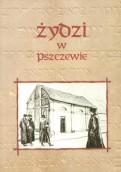 Byli w Pszczewie Żydzi, byli…
