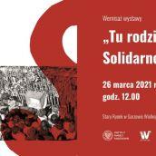 """Prezentacja wystawy - """"Tu rodziła się Solidarność"""""""